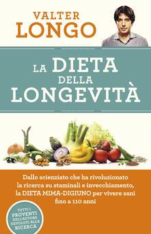 La dieta della longevità. Dallo scienziato che ha rivoluzionato la ricerca su staminali e invecchiamento, la dieta mima-digiuno per vivere sani fino a 110 anni - Valter Longo - copertina