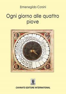 Ogni giorno alle quattro piove - Ermenegildo Corsini - copertina
