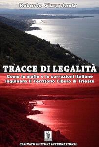 Libro Tracce di legalità. Come le mafie e le corruzioni italiane inquinano il territorio libero di Trieste Roberto Giurastante