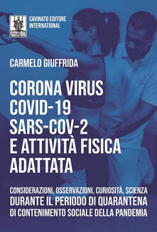 Corona Virus Covid-19 Sars-Cov-2 e attività fisica adattata. Considerazioni, osservazioni, curiosità, scienza durante il periodo di quarantena di contenimento sociale della pandemia.pdf