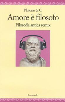 Amore è filosofo. Filosofia antica remix.pdf