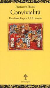 Libro Convivialità. Una filosofia per il XXI secolo Francesco Fistetti
