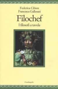 Filochef. I filosofi a tavola - Cibien Federica Gallerani Francesca - wuz.it