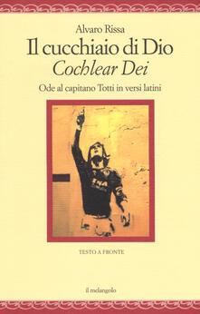 Listadelpopolo.it Il cucchiaio di Dio. «Cochlear dei». Ode al capitano Totti in versi latini. Ediz. bilingue Image
