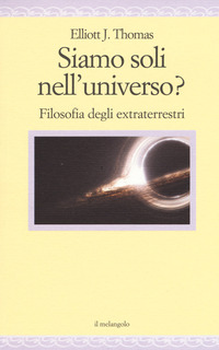 Siamo soli nell'universo? Filosofia degli extraterrestri - Thomas Elliott J. - wuz.it