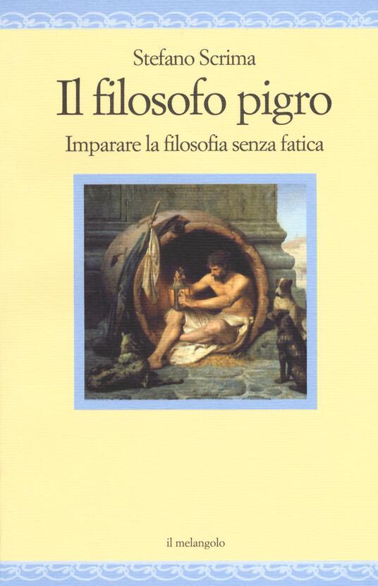 Il filosofo pigro. Imparare la filosofia senza fatica - Stefano Scrima - copertina