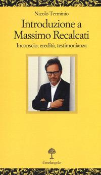 Introduzione a Massimo Recalcati. Inconscio, eredità, testimonianza - Terminio Nicolò - wuz.it