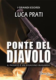 Ponte del diavolo. Il passato è un assassino bugiardo - Luca Prati - copertina