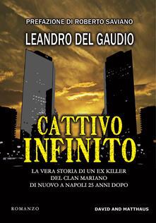 Cattivo infinito. La vera storia di un ex killer del clan Mariano di nuovo a Napoli 25 anni dopo - Leandro Del Gaudio - copertina