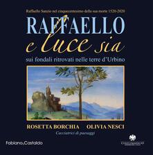 Rallydeicolliscaligeri.it Raffaello e luce sia. Sui fondali ritrovati nelle terre d'Urbino. Ediz. illustrata Image
