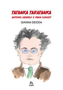 Amatigota.it Tatanka Taratanka. Antonio Gramsci e Tania Schucht. Ediz. illustrata Image