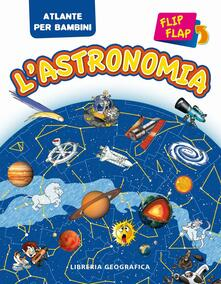 Camfeed.it L' astronomia flip flap. Atlante per bambini. Ediz. illustrata Image