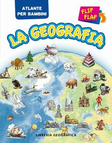Equilibrifestival.it La geografia flip flap. Atlante per bambini. Ediz. illustrata Image