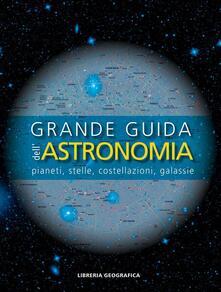 Listadelpopolo.it Grande guida dell'astronomia. Pianeti, stelle, costellazioni, galassie Image