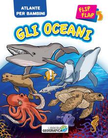 Oceani flip flap. Atlante per bambini. Ediz. a colori.pdf