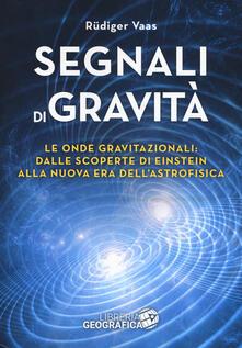Listadelpopolo.it Segnali di gravità. Le onde gravitazionali: dalle scoperte di Einstein alla nuova era dell'astrofisica Image