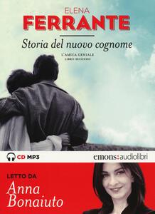 Storia del nuovo cognome. L'amica geniale letto da Anna Bonaiuto. Audiolibro. CD Audio formato MP3