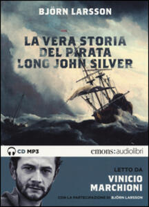 La vera storia del pirata Long John Silver letto Vinicio Marchioni. Audiolibro. 2 CD Audio formato MP3. Ediz. integrale