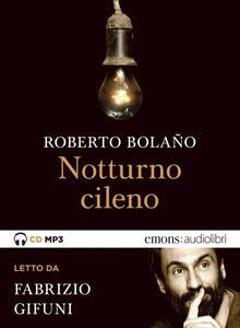 Notturno cileno letto da Fabrizio Gifuni. Audiolibro. CD Audio formato MP3