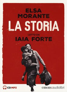 La storia letto da Iaia Forte. Audiolibro. 3 CD Audio formato MP3.pdf