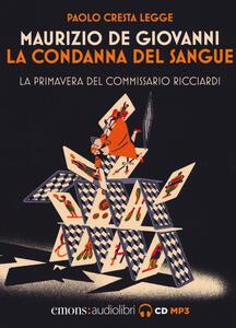 La condanna del sangue. La primavera del commissario Ricciardi letto da Paolo Cresta. Audiolibro