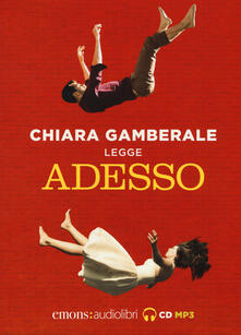 Adesso letto da Chiara Gamberale. Audiolibro. CD Audio formato MP3. Ediz. integrale.pdf