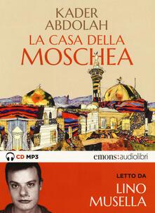 Capturtokyoedition.it La casa della moschea letto da Lino Musella. Audiolibro. CD Audio formato MP3 Image