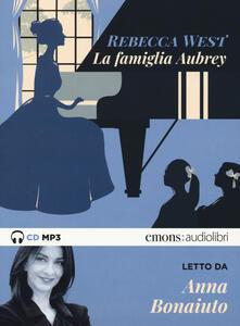 La famiglia Aubrey letto da Anna Bonaiuto. Audiolibro. 2 CD Audio formato MP3. Ediz. integrale - Rebecca West - copertina