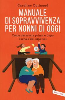 Manuale di sopravvivenza per nonni di oggi. Come cavarsela prima e dopo l'arrivo dei nipotini - Caroline Cotinaud - copertina
