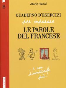 Quaderno d'esercizi per imparare le parole del francese. Vol. 6