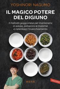Libro Il magico potere del digiuno. Il metodo giapponese per mantenersi in salute, prevenire le malattie e rallentare l'invecchiamento Yoshinori Nagumo