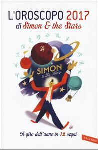 L' oroscopo 2017. Il giro dell'anno in 12 segni. Ediz. illustrata - Simon & the Stars  - copertina