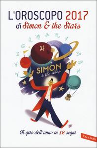 Libro L' oroscopo 2017. Il giro dell'anno in 12 segni Simon & the Stars