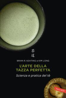 L' arte della tazza perfetta. Scienza e pratica del tè - Brian Keating,Kim Long - copertina