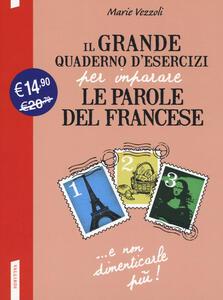 Il grande quaderno d'esercizi per imparare le parole del francese. Vol. 1-2-3