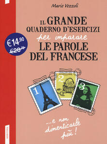Il grande quaderno desercizi per imparare le parole del francese. Vol. 1-2-3.pdf