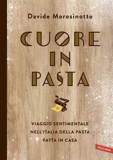 Cuore in pasta. Viaggio sentimentale nellItalia della pasta fatta in casa.pdf