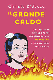 Il grande caldo. Uno sguardo rivoluzionario per affrontare la menopausa e godersi una nuova vita.pdf