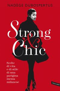 Strong & chic. Scelte di vita e di stile di una parigina mezza milanese - Nadège Dubospertus - copertina