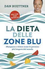 Libro La dieta delle zone blu. Mangiare e vivere come le persone più longeve del mondo Dan Buettner