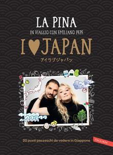 I love Japan. In viaggio con Emiliano Pepe. 20 posti pazzeschi da vedere in Giappone - La Pina - copertina