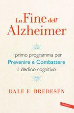 Libro La fine dell'Alzheimer. Il primo programma per prevenire e combattere il declino cognitivo Dale E. Bredesen