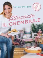 Libro Allacciate il grembiule Luisa Orizio
