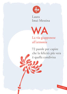 Wa. La via giapponese all'armonia. 72 parole per capire che la felicità più vera è quella condivisa - Laura Imai Messina - copertina