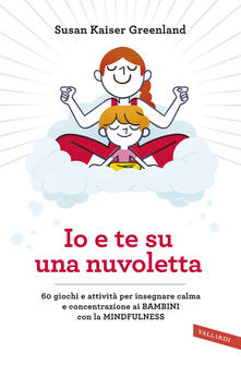 Equilibrifestival.it Io e te su una nuvoletta. 60 giochi e attività per insegnare calma e concentrazione ai bambini con la mindfulness Image