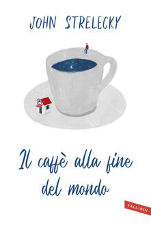 Il caffè alla fine del mondo - John P. Strelecky - copertina
