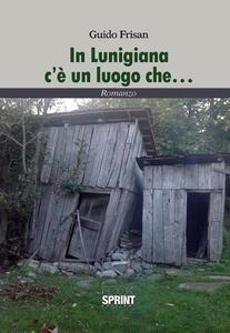 In Lunigiana c'è un luogo che...