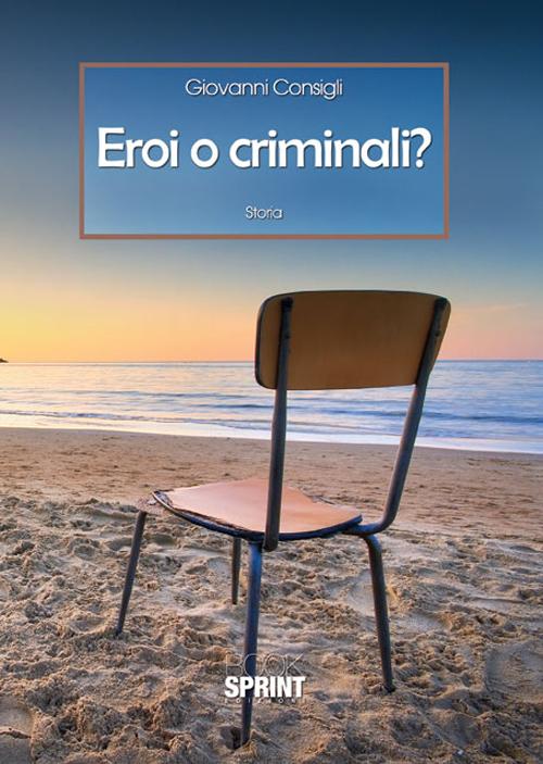 Eroi o criminali?