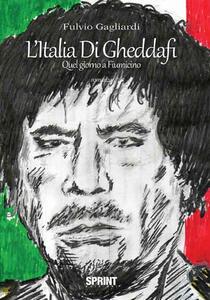 L' Italia di Gheddafi. Quel giorno a Fiumicino