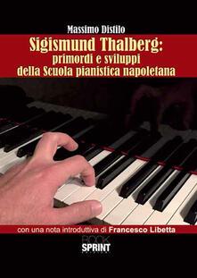 Sigismund Thalberg. Primordi e sviluppi della scuola pianistica napoletana - Massimo Distilo - copertina